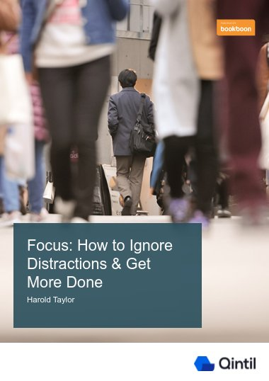 Focus: How to Ignore Distractions & Get More Done