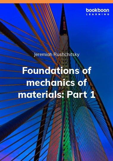 Foundations of mechanics of materials: Part 1