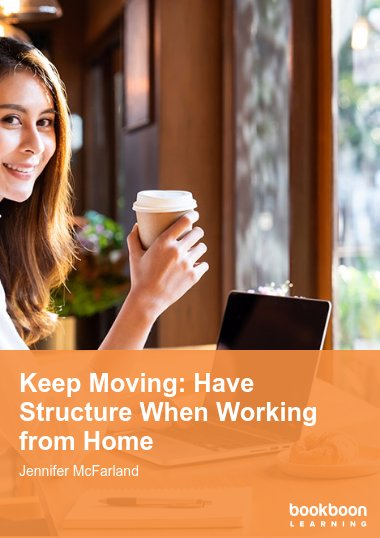 Keep Moving: Have Structure When Working from Home