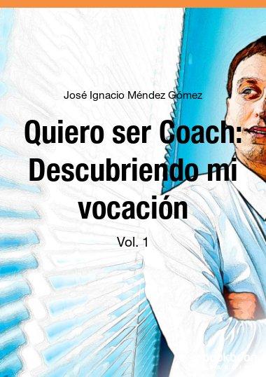 Quiero ser Coach: Descubriendo mi vocación