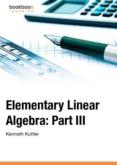 Elementary Linear Algebra: Part III