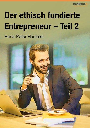 Der ethisch fundierte Entrepreneur – Teil 2