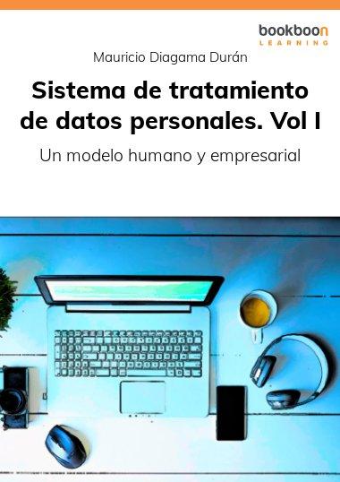 Sistema de tratamiento de datos personales. Vol I