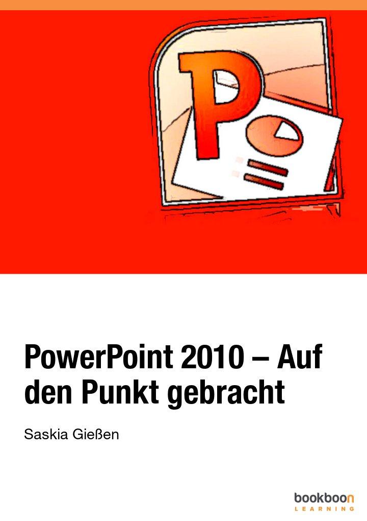 PowerPoint 2010 – Auf den Punkt gebracht