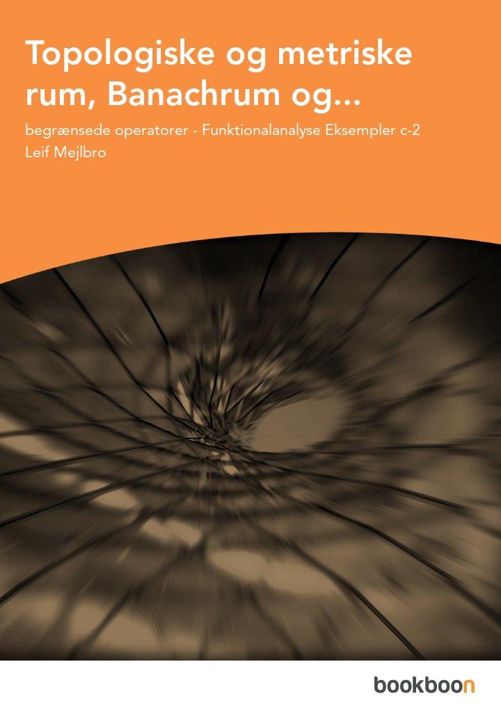 Topologiske og metriske rum, Banachrum og...