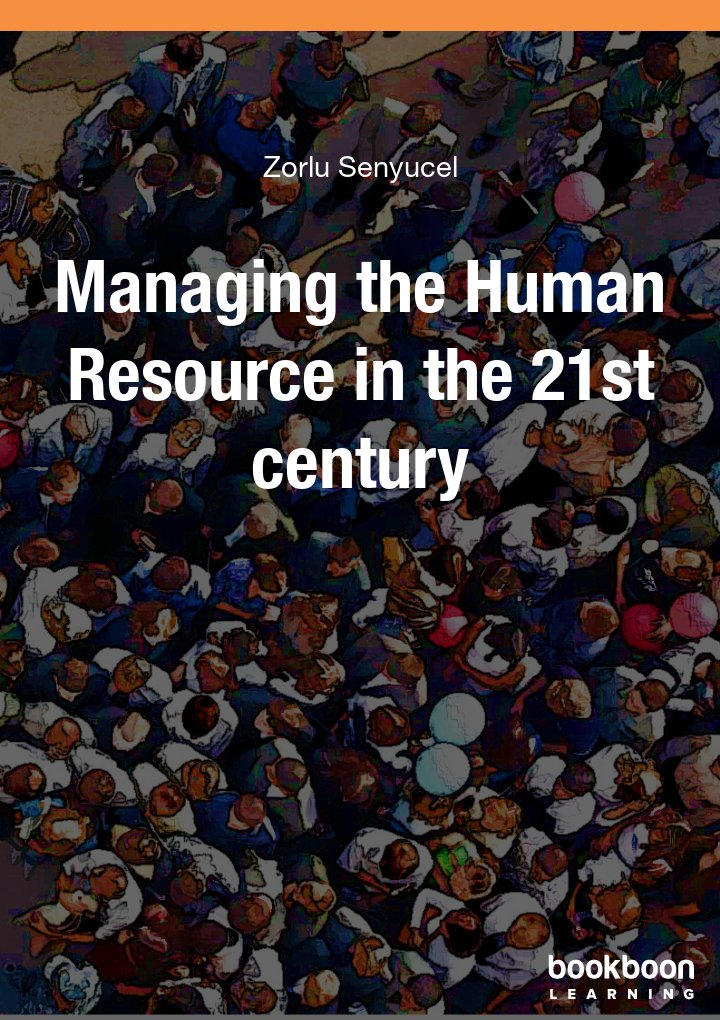 Managing the Human Resource in the 21st century