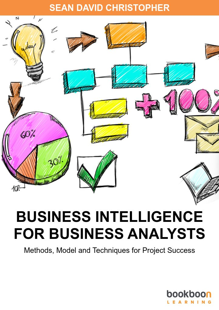 business intelligence for business analysts methods  model and techniques for project success