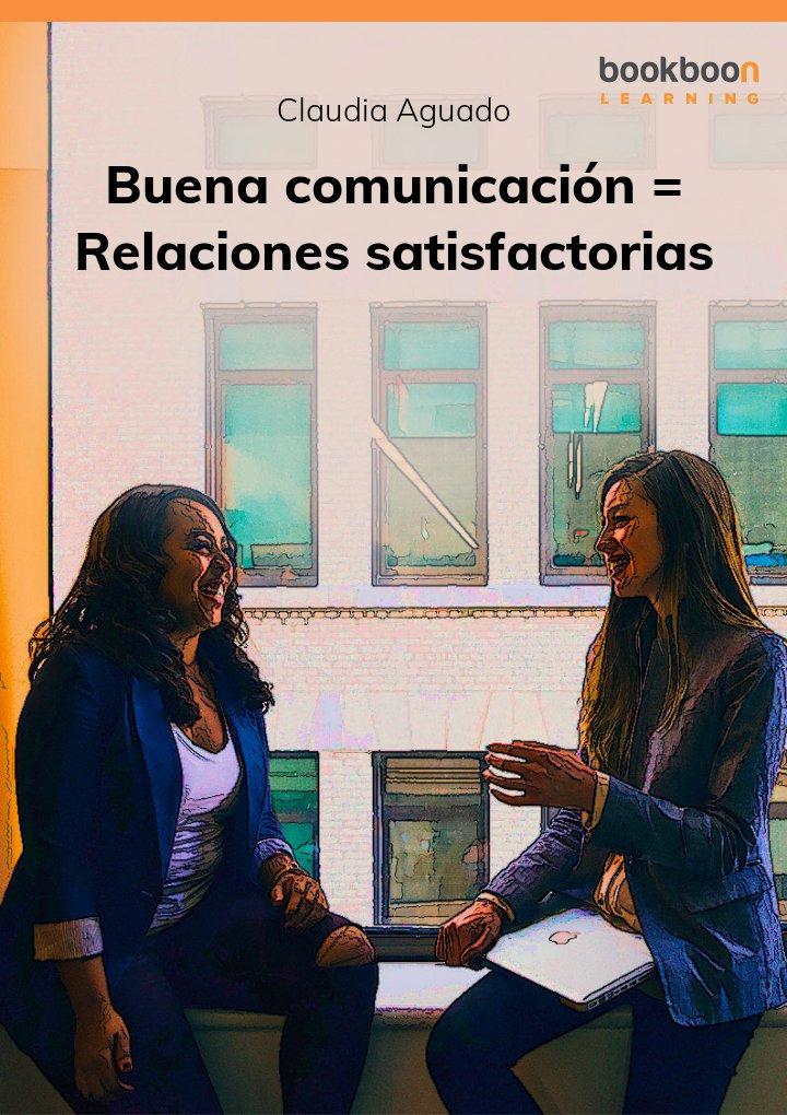 Buena comunicación = Relaciones satisfactorias