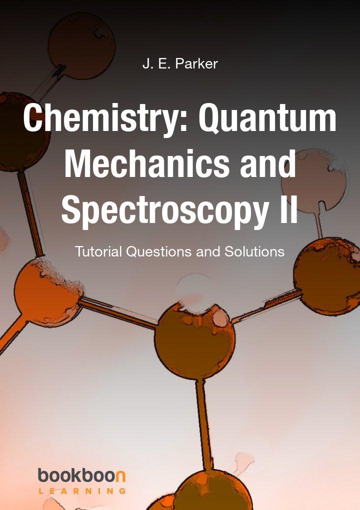 Chemistry: Quantum Mechanics and Spectroscopy II