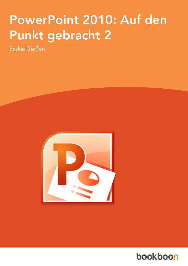 PowerPoint 2010: Auf den Punkt gebracht 2
