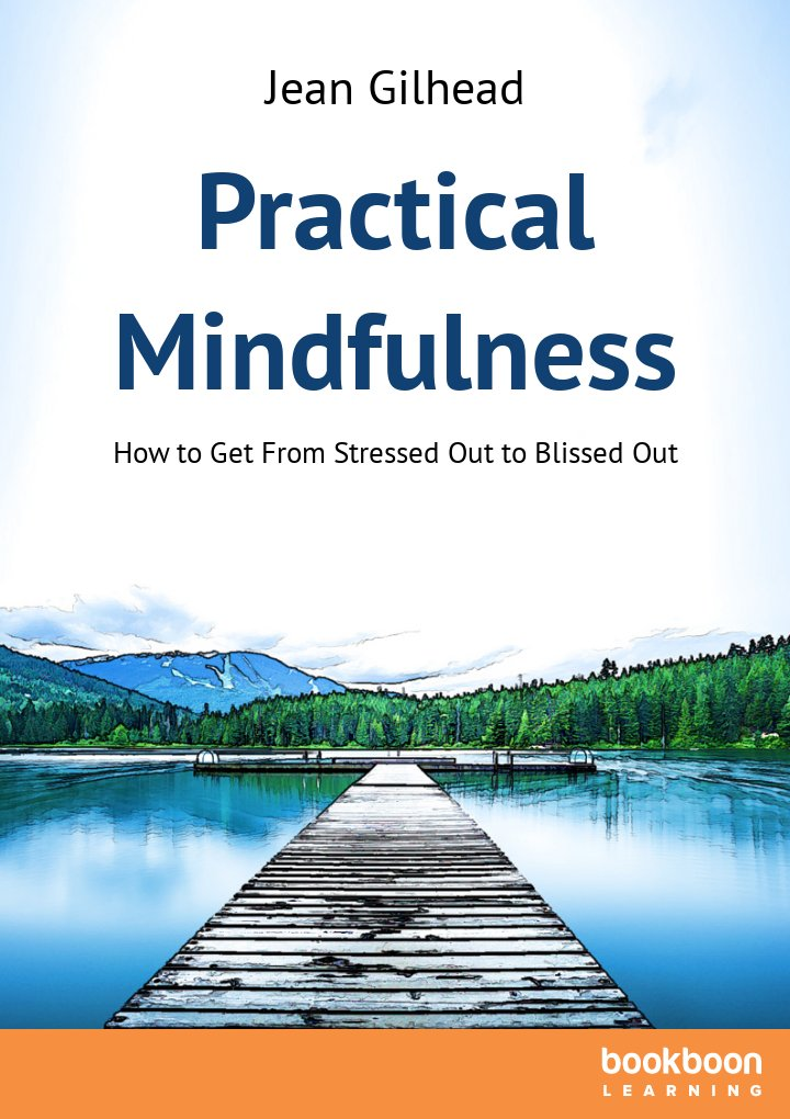 practical mindfulness how to get from stressed out to